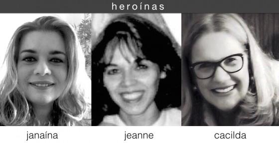 Janaina, Jeanne e Cacilda: as Heroínas!